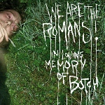 We Are The Romans In Loving Memory Of Botch