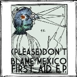 (Please) Don't Blame Mexico First Aid EP