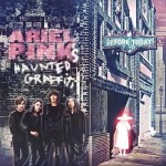 Ariel Pink & The Haunted Graffiti Before Today