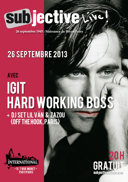 SUBJECTIVE LIVE ! // Igit + Hard Working Boss + DJ set Lil Vän & Zazou  -  International - 26 septembre 2013